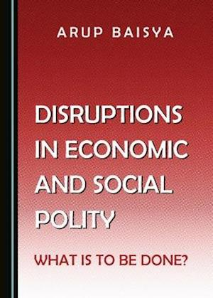 Disruptions in Economic and Social Polity