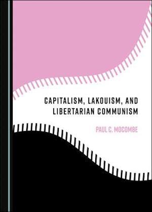 Capitalism, Lakouism, and Libertarian Communism