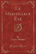 Le Merveilleux Ete (Classic Reprint) af Cecile Gilson