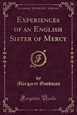 Experiences of an English Sister of Mercy (Classic Reprint)