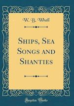 Ships, Sea Songs and Shanties (Classic Reprint) af W. B. Whall
