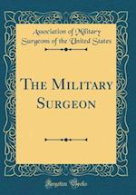 The Military Surgeon (Classic Reprint)