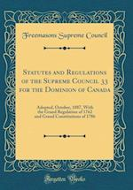 Statutes and Regulations of the Supreme Council 33 for the Dominion of Canada