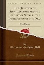 The Question of Sign-Language and the Utility of Signs in the Instruction of the Deaf