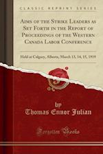 Aims of the Strike Leaders as Set Forth in the Report of Proceedings of the Western Canada Labor Conference