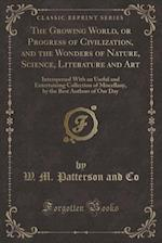 The Growing World, or Progress of Civilization, and the Wonders of Nature, Science, Literature and Art