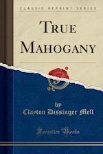 True Mahogany (Classic Reprint)