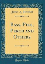 Bass, Pike, Perch and Others (Classic Reprint)