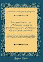 Proceedings of the R. W. Grand Lodge of Pennsylvania, at a Quarterly Grand Communication