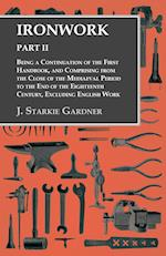 Ironwork - Part II - Being a Continuation of the First Handbook, and Comprising from the Close of the Mediaeval Period to the End of the Eighteenth Ce