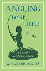 Angling Done Here! A Strictly Veracious History
