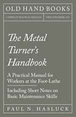 The Metal Turner's Handbook - A Practical Manual for Workers at the Foot-Lathe - Including Short Notes on Basic Maintenance Skills