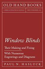 Window Blinds - Their Making and Fixing - With Numerous Engravings and Diagrams