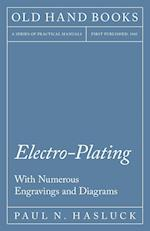 Electro-Plating - With Numerous Engravings and Diagrams
