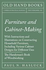 Furniture and Cabinet-Making - With Instructions and Illustrations on Constructing Household Furniture, Including Various Cabinet Designs for Differen