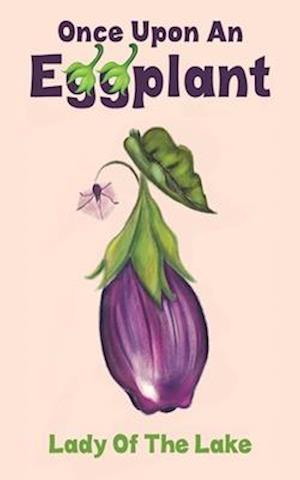 Once Upon an Eggplant