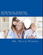 My Wife Hates Me, My Kids Don't Know Me, and I Think I Have a Dog af Dr David Powers