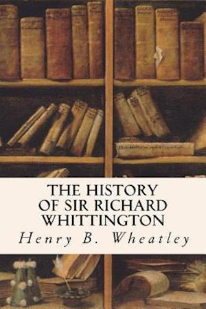 Bog, paperback The History of Sir Richard Whittington af Henry B. Wheatley