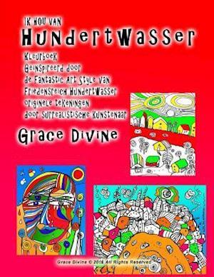 Bog, paperback Ik Hou Van Hundertwasser Kleurboek Geinspireerd Door de Fantastic Art Style Van Friedensreich Hundertwasser Originele Tekeningen Door Surrealistische af Grace Divine
