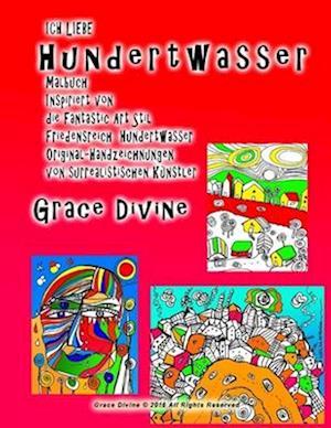Bog, paperback Ich Liebe Hundertwasser Malbuch Inspiriert Von Die Fantastic Art Stil Friedensreich Hundertwasser Original-Handzeichnungen Von Surrealistischen Kunstl af Grace Divine
