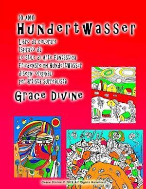 Bog, paperback IO Amo Hundertwasser Libro Da Colorare Ispirato Da Lo Stile Di Arte Fantastica Friedensreich Hundertwasser Disegni Originali Per Artista Surrealista G af Grace Divine