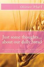 Just Some Thoughts ... about Our Daily Bread