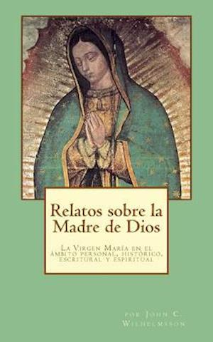 Bog, paperback Relatos Sobre La Madre de Dios af John C. Wilhelmsson