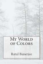My World of Colors af Miss Ratul Banerjee