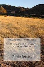 Healthcare Trailblazer the Unauthorized Biography of Kamran Nezami
