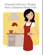 Prepared with Love-Recipes from a Ukrainian Home Cook