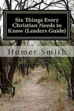 Six Things Every Christian Needs to Know (Leaders Guide)