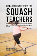 Ultramodern Nutrition for Squash Teachers