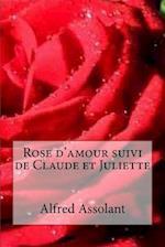 Rose D'Amour Suivi de Claude Et Juliette