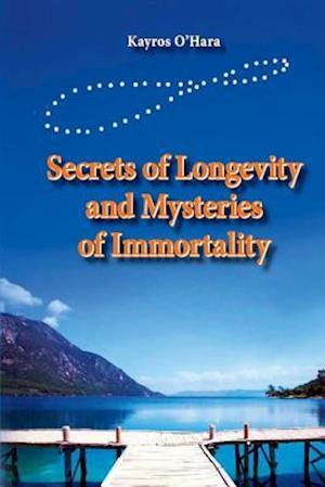 Bog, paperback Secrets of Longevity and Mysteries of Immortality af Kayros Ohara