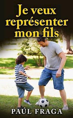 Bog, paperback Je Veux Representer Mon Fils af Paul Fraga