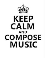Keep Calm and Compose Music / Blank Sheet Music