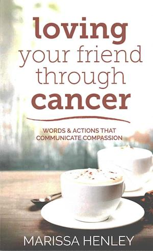 Bog, paperback Loving Your Friend Through Cancer af Marissa Henley