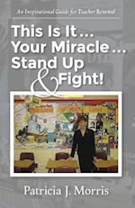 This Is It ... Your Miracle ... Stand Up & Fight!