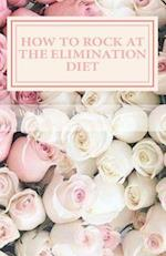 How to Rock at the Elimination Diet