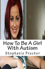 How to Be a Girl with Autism