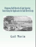Chippewa Half-Breeds of Lake Superior - Concerning the Applicants for Half-Breed Scrip
