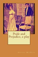 Pride and Prejudice, a Play