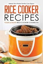 Rice Cooker Recipes - Your Ultimate Rice Cooker Cookbook