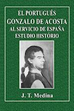 El Portugues Gonzalo de Acosta Al Servicio de Espana Estudio Historio af J. T. Medina