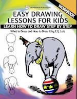 Easy Drawing Lessons for Kids - Learn How to Draw Step by Step - What to Draw and How to Draw It - Workbook af Edwin George Lutz