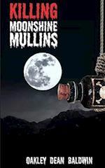 Killing Moonshine Mullins af Oakley Dean Baldwin