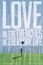 Love in the Trenches of Life of Everyday Life af Jose Vazquez