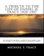 A Tribute to the Life of Daniel H. Tracy 1828-1907