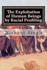 The Exploitation of Human Beings by Racial Profiling
