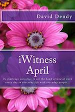Iwitness April af David Dendy